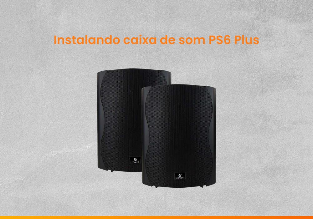 #FaçaVocêMesmo 01 – Instalando caixa de som PS6 Plus