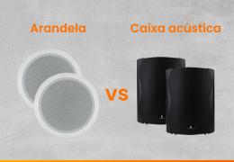 Arandela ou Caixa Acústica – Saiba a Diferença e Quando Usar